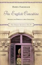 The English Concubine : Passion and Power in 1860s Singapore - Dawn Farnham