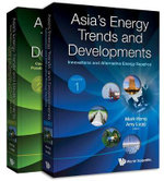 Asia's Energy Trends and Developments : Volume 1: Innovations and Alternative Energy Supplies Volume 2: Case Studies in Cooperation, Competition and Possibilities from Central, Northeast and South Asia