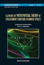 Elements of Mathematical Theory of Evolutionary Equations in Banach Spaces : Theory, Algorithms and Their Applications - Anatoly M. Samoilenko