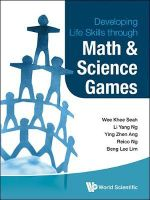 Developing Life Skills Through Math and Science Games - Seah Wee Khee