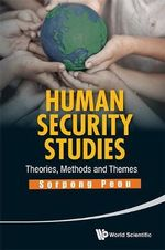 Human Security Studies : Theories, Methods and Themes - Sorpong Peou
