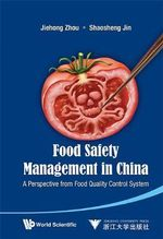 Food Safety Management in China : A Perspective from Food Quality Control System - Jiehong Zhou