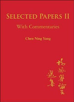 Selected Papers of Chen Ning Yang II : With Commentaries - Chen Ning Yang
