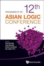 Proceedings of the 12th Asian Logic Conference : A Diderot Mathematical Forum