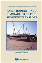 An Introduction to Hydraulics of Fine Sediment Transport : Fluid Flows and Wave Phenomena - Ashish J. Mehta