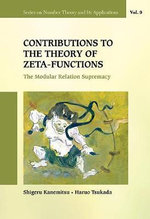 Contributions to the Theory of Zeta-Functions : The Modular Relation Supremacy - Shigeru Kanemitsu