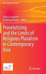 Proselytizing and the Limits of Religious Pluralism in Contemporary Asia : Perceptions and Outcomes on the Present and the Fu...
