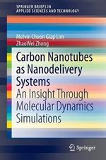 Carbon Nanotubes as Nanodelivery Systems : An Insight Through Molecular Dynamic Simulations - Melvin Choon Giap Lim