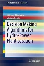 Decision Making Algorithms for Hydro-Power Plant Location : A Multi-Purpose Crop for Several Industrial Applic... - Mrinmoy Majumder