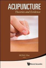 Acupuncture : Theories and Evidence - Hong Hai