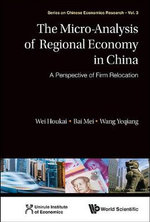 The Micro-Analysis of Regional Economy in China : A Perspective of Enterprise Migration - Houkai Wei