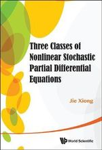 Three Classes of Nonlinear Stochastic Partial Differential Equations - Jie Xiong