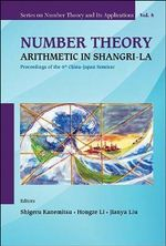 Number Theory: Arithmetic in Shangri-La : Proceedings of the 6th China - Japan Seminar