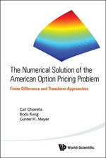 The Numerical Solution of the American Option Pricing Problem : Finite Difference and Transform Approaches - Carl Chiarella