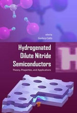 Hydrogenated Dilute Nitride Semiconductors : Theory, Properties, and Applications
