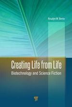 Creating Life from Life : Biotechnology and Science Fiction
