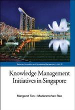 Knowledge Management Initatives in Singapore : A Start-Up Case Book - Margaret Tan
