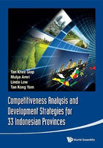 Competitiveness Analysis and Development Strategies for 33 Indonesian Provinces : Towards a Plural Financial System - Khee Giap Tan