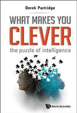 What Makes You Clever : The Puzzle of Intelligence - Derek Partridge
