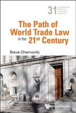 The Path of World Trade Law in the 21st Century - Steve Charnovitz