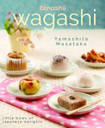 Wagashi : Little Bites of Japanese Delights - Yamashita Masataka
