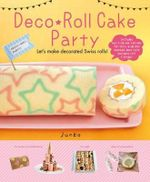 Deco Roll Cakes Party! : Let's Make Decorated Swiss Rolls! - Junko