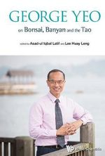 George Yeo on Bonsai, Banyan and the Tao : Pruning the Banyan Tree