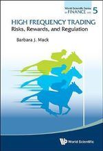 High Frequency Trading : Risks, Rewards, and Regulation - Barbara J. Mack