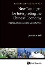New Paradigm for Interpreting the Chinese Economy : Theories, Challenges and Opportunities - Justin Yifu Lin