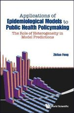 Applications of Epidemiological Models to Public Health Policymaking : The Role of Heterogeneity in Model Predictions - Zhilan Feng
