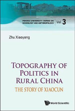 Topography and Political Economy in Rural China : The Story of Xiaocun - Xiaoyang Zhu