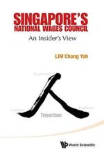Singapore's National Wages Council : An Insider's View - Chong-Yah Lim
