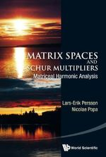 Matrix Spaces and Schur Multipliers : Matriceal Harmonic Analysis - Lars Erik Persson