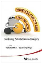 Wireless Sensor and Robot Networks : From Topology Control to Communication Aspects