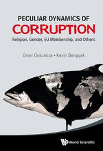 Peculiar Dynamics of Corruption : Religion, Gender, EU Membership, and Others - Omer Gokcekus