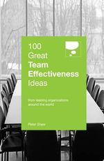 100 Great Team Effectiveness Ideas : 100 Great Ideas - Peter Shaw