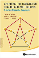 Spanning Tree Results for Graphs and Multigraphs : A Matrix-Theoretic Approach - John T. Saccoman
