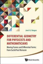 Differential Geometry for Physicists and Mathematicians : Moving Frames and Differential Forms: from Euclid Past Riemann - Jose G. Vargas