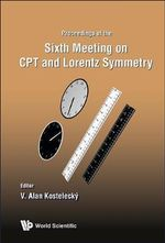 CPT and Lorentz Symmetry : Proceedings of the Sixth Meeting
