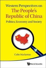 Western Perspectives on the People's Republic of China : Politics, Economy and Society - Colin Mackerras