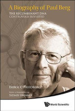 A Biography of Paul Berg : The Recombinant DNA Controversy Revisited - Errol C. Friedberg