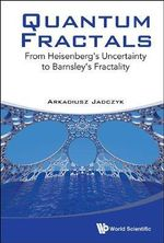 Quantum Fractals : From Heisenberg's Uncertainty to Barnsley's Fractality - Arkadiusz Jadczyk