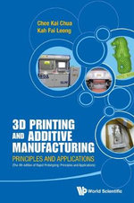 3D Printing and Additive Manufacturing: Principles and Applications : Fourth Edition of Rapid Prototyping - Chee Kai Chua