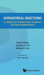 Intravitreal Injections : A Handbook for Ophthalmic Nurse Practitioners and Trainee Ophthalmologists - Salman Waqar