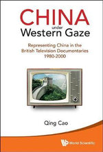 China Under Western Gaze : Representing China in the British Television Documentaries - Qing Cao