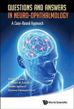 Questions and Answers in Neuro-Ophthalmology : A Case-Based Approach - Andrew G. Lee