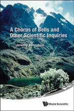 A Chorus of Bells and Other Scientific Inquiries - Professor Emeritus of Physics Jeremy Bernstein