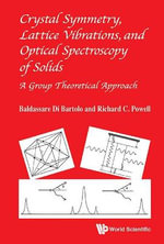 Crystal Symmetry, Lattice Vibrations and Optical Spectroscopy of Solids : A Group Theoretical Approach - Baldassare Di Bartolo
