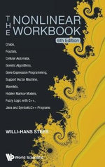 The Nonlinear Workbook : Chaos, Fractals, Cellular Automata, Genetic Algorithms, Gene Expression Programming, Support Vector Machine, Wavelets, Hidden Markov Models, Fuzzy Logic with C++, Java and Symbolic C++ Programs - Willi-Hans Steeb