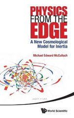 Physics from the Edge : A New Cosmological Model for Inertia - Michael Edward McCulloch